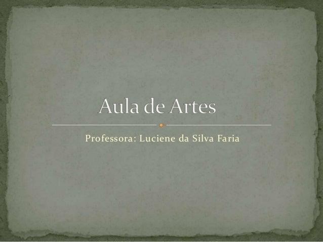 Professora: Luciene da Silva Faria