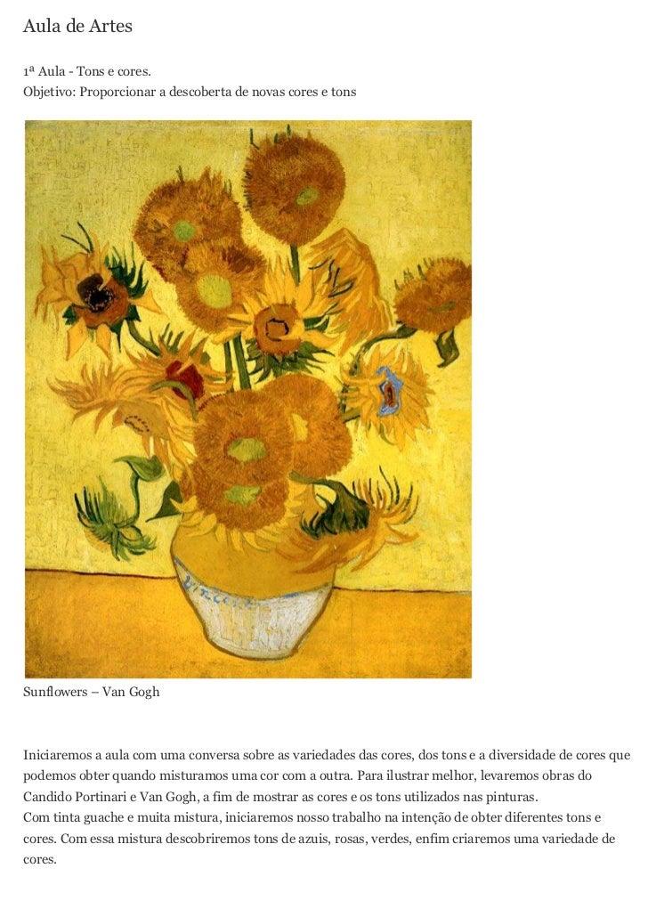 Aula de Artes1ª Aula - Tons e cores.Objetivo: Proporcionar a descoberta de novas cores e tonsSunflowers – Van GoghIniciare...