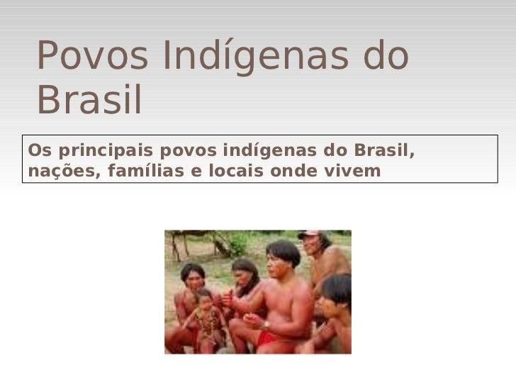 Povos Indígenas do    BrasilOs principais povos indígenas do Brasil,nações, famílias e locais onde vivem                ...