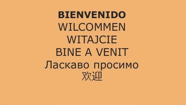 BIENVENIDO WILCOMMEN WITAJCIE BINE A VENIT Ласкаво просимо 欢迎