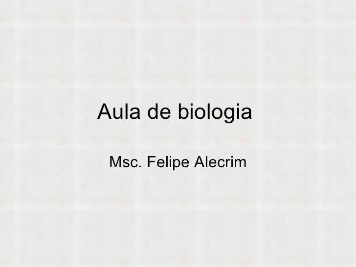 Aula de biologia  Msc. Felipe Alecrim