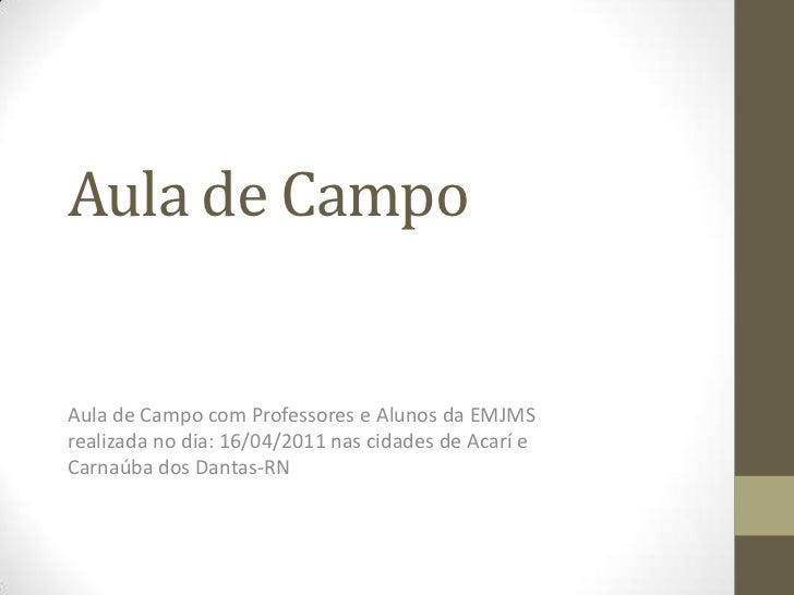 Aula de Campo<br />Aula de Campo com Professores e Alunos da EMJMS realizada no dia: 16/04/2011 nas cidades de Acarí e Car...