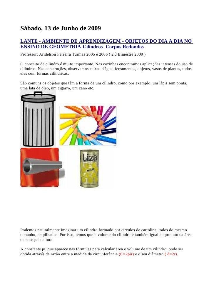 Sábado, 13 de Junho de 2009 LANTE - AMBIENTE DE APRENDIZAGEM - OBJETOS DO DIA A DIA NO ENSINO DE GEOMETRIA-Cilindros- Corp...