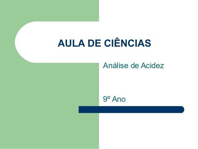 AULA DE CIÊNCIAS Análise de Acidez 9º Ano