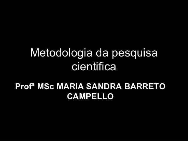 Metodologia da pesquisa          cientificaProfª MSc MARIA SANDRA BARRETO            CAMPELLO