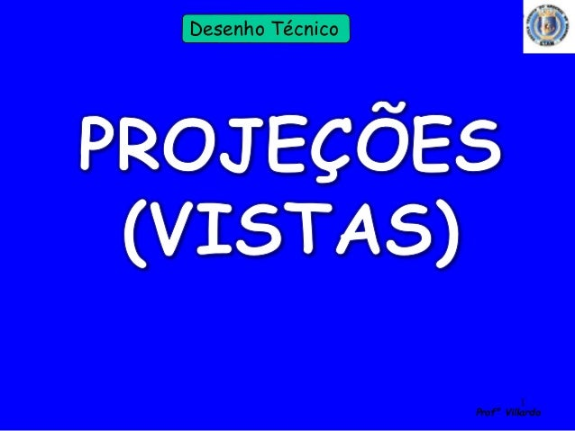 1  Profº Villardo  Desenho Técnico