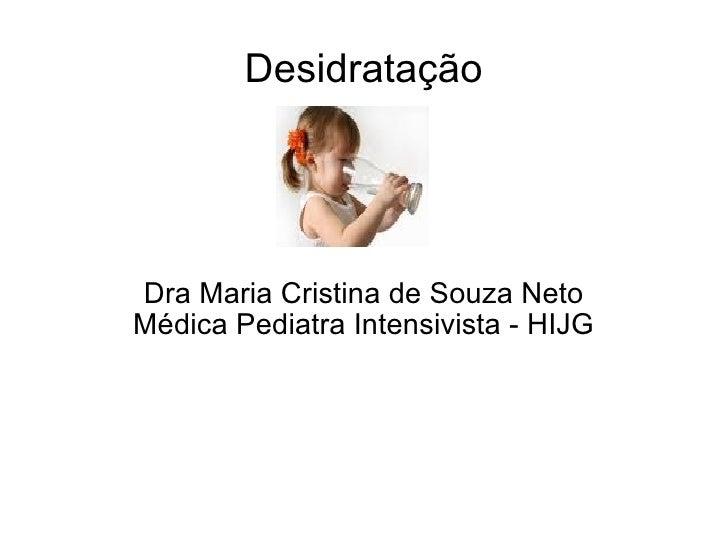Desidratação Dra Maria Cristina de Souza Neto Médica Pediatra Intensivista - HIJG