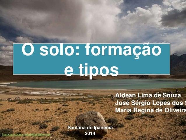Fonte da imagem: sandeepachetan.com O solo: formação e tipos Aldean Lima de Souza José Sérgio Lopes dos S Maria Regina de ...