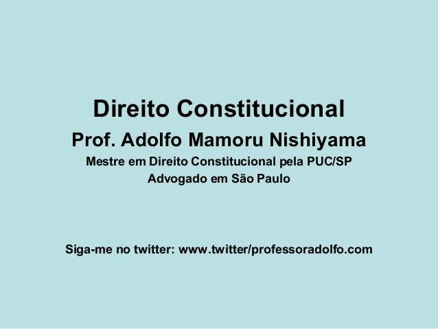 Direito Constitucional Prof. Adolfo Mamoru Nishiyama Mestre em Direito Constitucional pela PUC/SP Advogado em São Paulo Si...