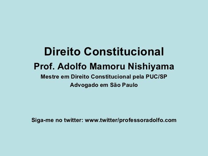 <ul><li>Direito Constitucional </li></ul><ul><li>Prof. Adolfo Mamoru Nishiyama </li></ul><ul><li>Mestre em Direito Constit...