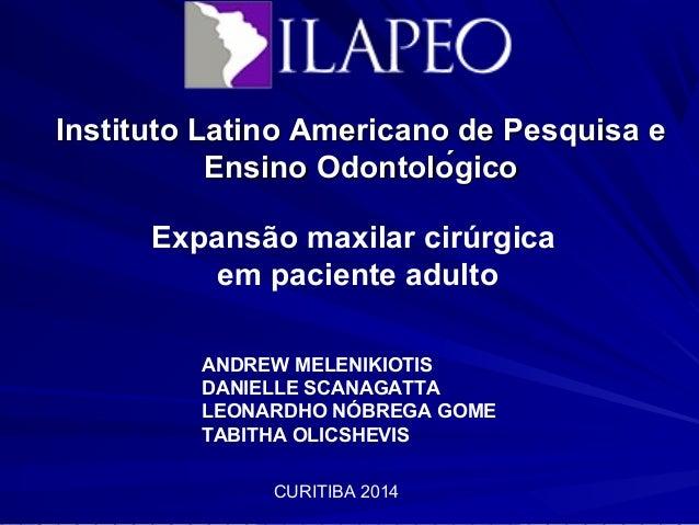 Instituto Latino AAmmeerriiccaannoo ddee PPeessqquuiissaa ee  EEnnssiinnoo OOddoonnttoolloóǵgiiccoo  Expansão maxilar ci...