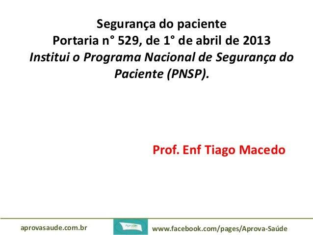 Segurança do paciente  Portaria n° 529, de 1° de abril de 2013  Institui o Programa Nacional de Segurança do  Paciente (PN...