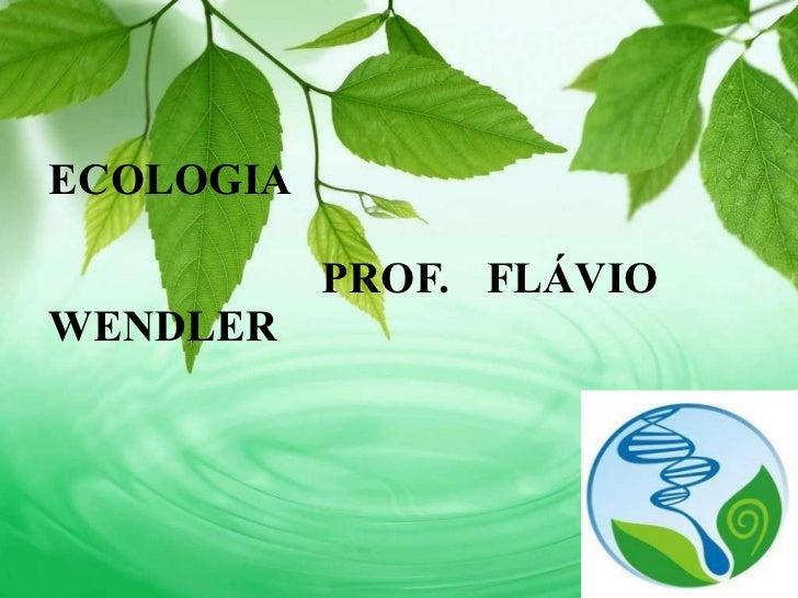 ECOLOGIA   PROF. FLÁVIO WENDLER