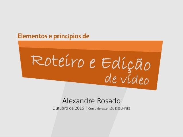 Alexandre Rosado Outubro de 2016 | Curso de extensão DESU-INES í