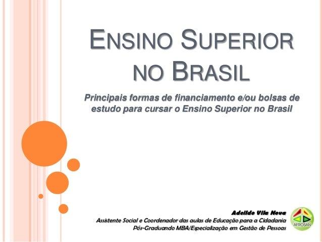 ENSINO SUPERIOR    NO BRASILPrincipais formas de financiamento e/ou bolsas de estudo para cursar o Ensino Superior no Bras...