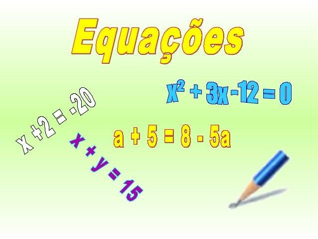 *Definição: É uma Sentença matemática aberta que expressa uma igualdade.
