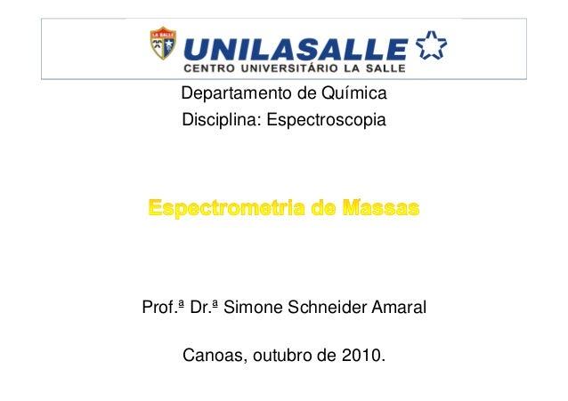 Departamento de Química Disciplina: Espectroscopia Prof.ª Dr.ª Simone Schneider Amaral Canoas, outubro de 2010.