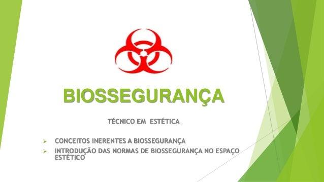 BIOSSEGURANÇA TÉCNICO EM ESTÉTICA  CONCEITOS INERENTES A BIOSSEGURANÇA  INTRODUÇÃO DAS NORMAS DE BIOSSEGURANÇA NO ESPAÇO...