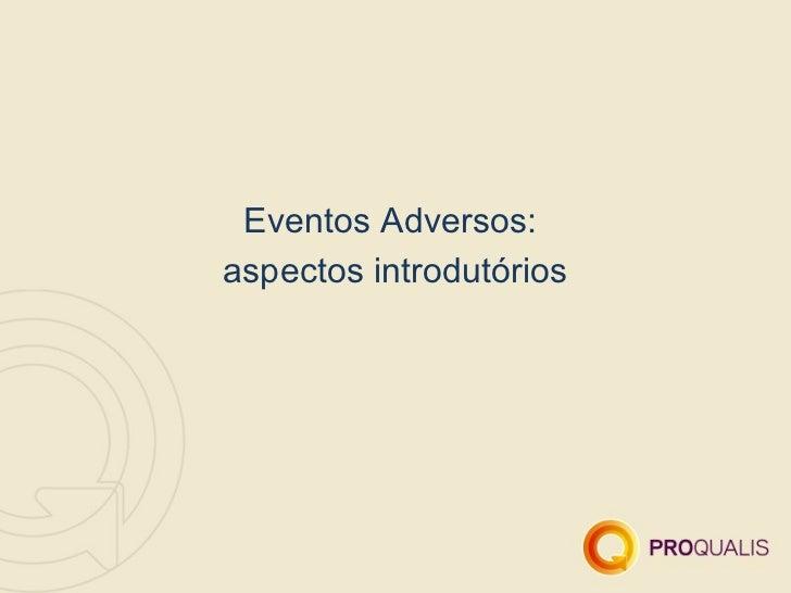 Eventos Adversos:aspectos introdutórios