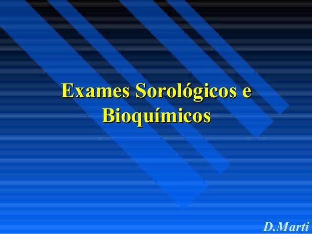 D.Marti Exames Sorológicos eExames Sorológicos e BioquímicosBioquímicos