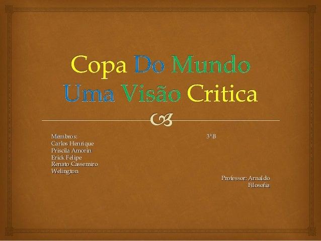 Membros: 3°BMembros: 3°B Carlos HenriqueCarlos Henrique Priscila AmorinPriscila Amorin Erick FelipeErick Felipe Renato Cas...