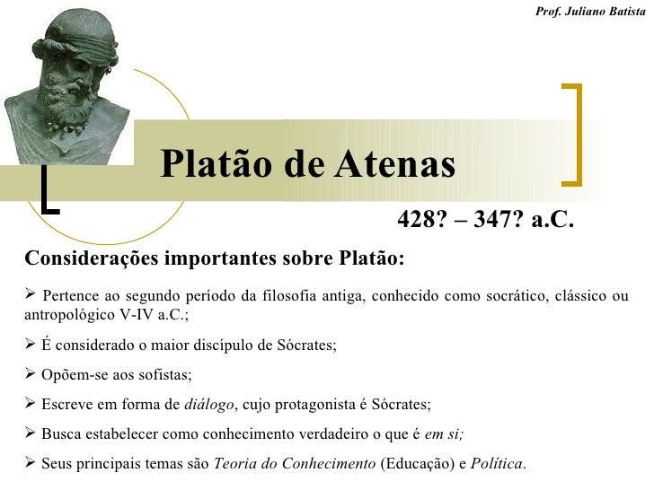 Prof. Juliano Batista                   Platão de Atenas                                                      428? – 347? ...