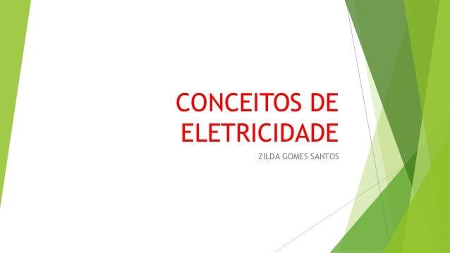 CONCEITOS DE ELETRICIDADE ZILDA GOMES SANTOS