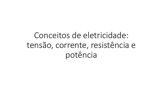 Conceitos de eletricidade: tensão, corrente, resistência e potência
