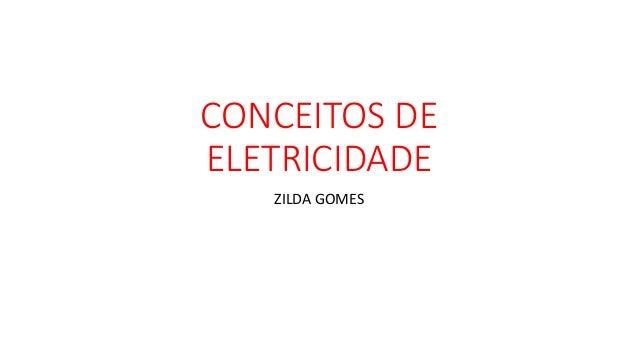 CONCEITOS DE ELETRICIDADE ZILDA GOMES
