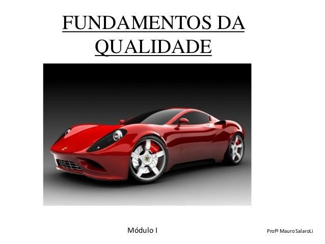 FUNDAMENTOS DA QUALIDADE Módulo I Profº Mauro SalaroLi