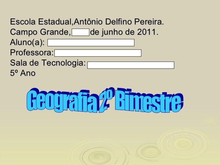 Escola Estadual,Antônio Delfino Pereira. Campo Grande,  de junho de 2011. Aluno(a): Professora: Sala de Tecnologia: 5º Ano...