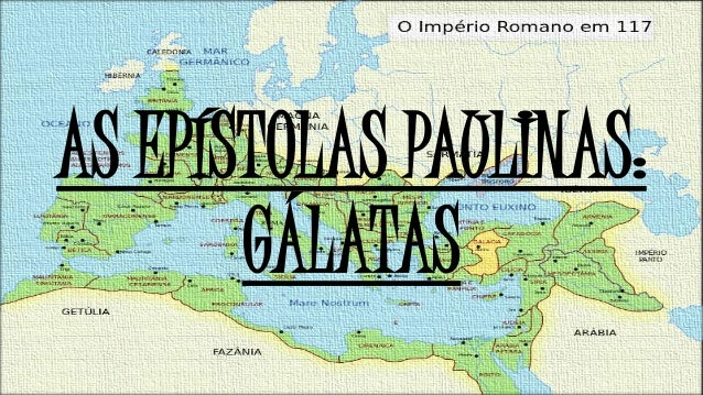 AS EPÍSTOLAS PAULINAS: GÁLATAS