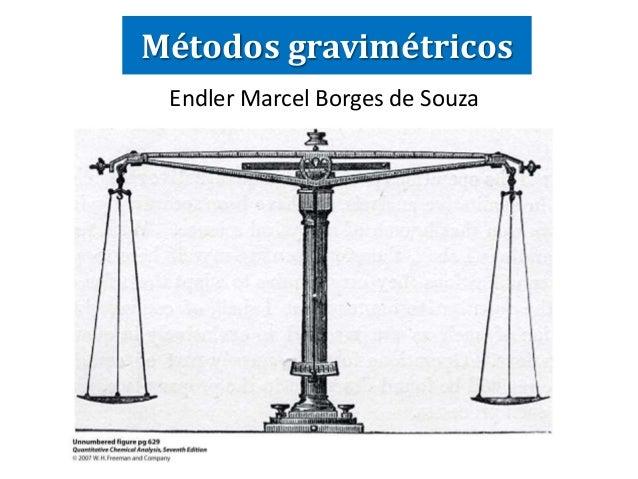 Métodos gravimétricos  Endler Marcel Borges de Souza