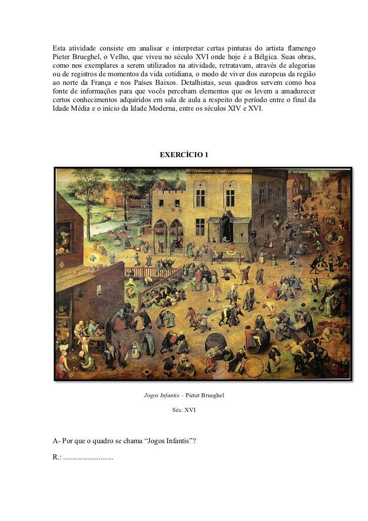 Esta atividade consiste em analisar e interpretar certas pinturas do artista flamengoPieter Brueghel, o Velho, que viveu n...
