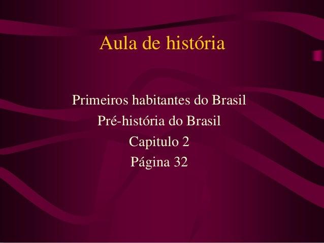 Aula de história Primeiros habitantes do Brasil Pré-história do Brasil Capitulo 2 Página 32