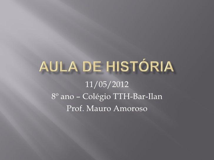 11/05/20128º ano – Colégio TTH-Bar-Ilan    Prof. Mauro Amoroso