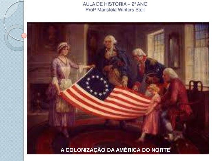 AULA DE HISTÓRIA – 2º ANO       Profª Maristela Winters SteilA COLONIZAÇÃO DA AMÉRICA DO NORTE