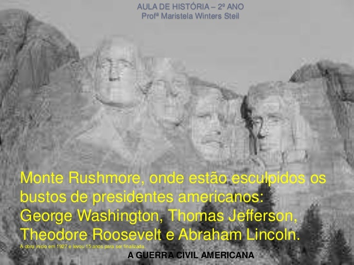 AULA DE HISTÓRIA – 2º ANO                                                       Profª Maristela Winters SteilMonte Rushmor...