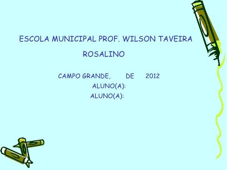 ESCOLA MUNICIPAL PROF. WILSON TAVEIRA              ROSALINO        CAMPO GRANDE,      DE   2012                ALUNO(A):  ...