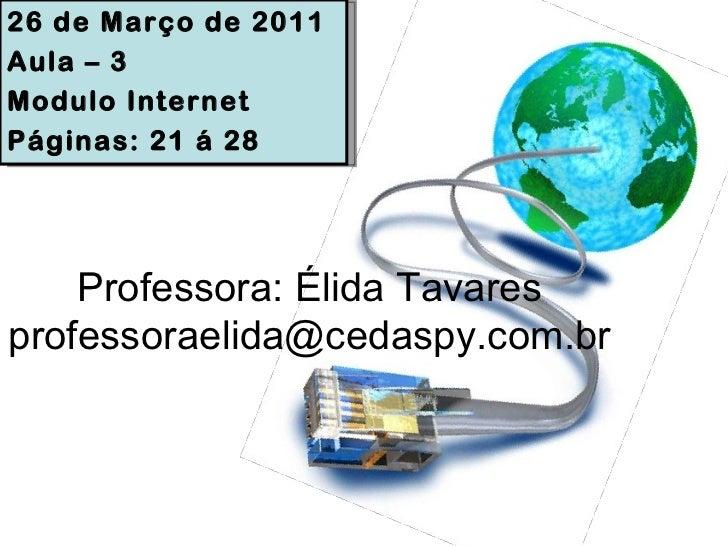 Professora: Élida Tavares [email_address] 26 de Março de 2011 Aula – 3 Modulo Internet Páginas: 21 á 28