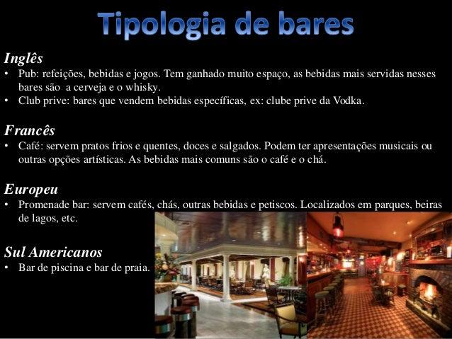 Inglês • Pub: refeições, bebidas e jogos. Tem ganhado muito espaço, as bebidas mais servidas nesses bares são a cerveja e ...