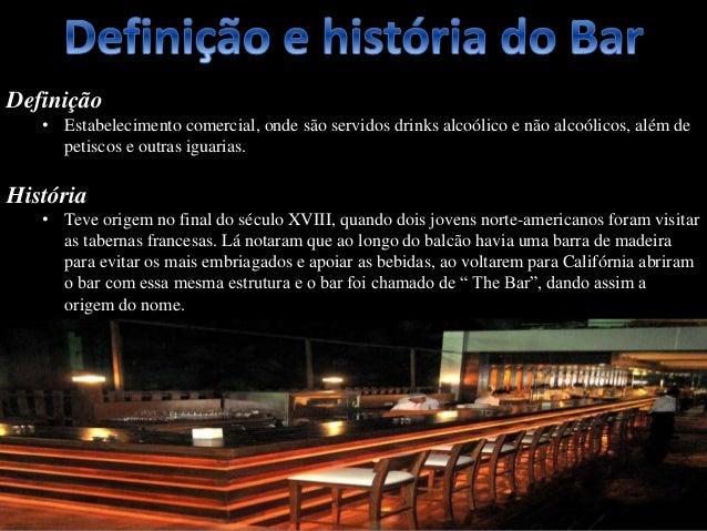 Definição • Estabelecimento comercial, onde são servidos drinks alcoólico e não alcoólicos, além de petiscos e outras igua...