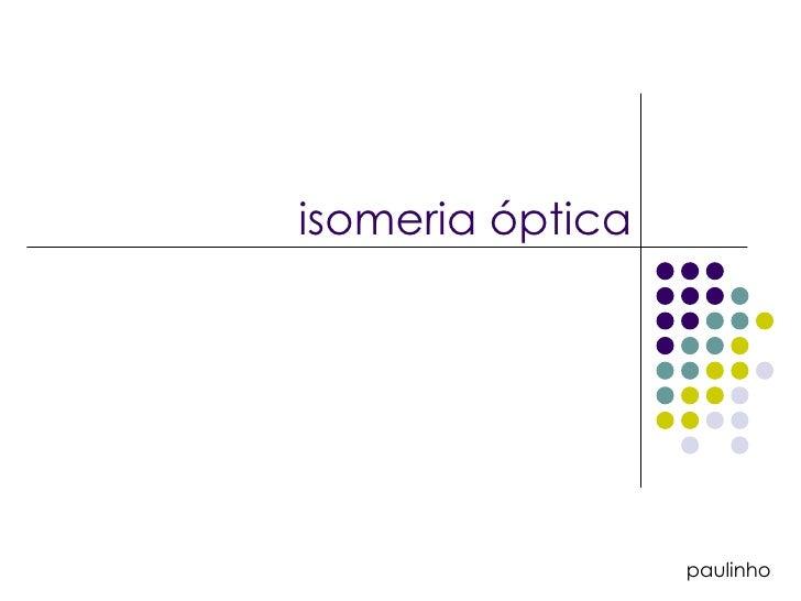 paulinho isomeria óptica