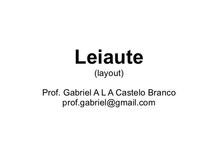 Leiaute (layout) Prof. Gabriel A L A Castelo Branco [email_address]