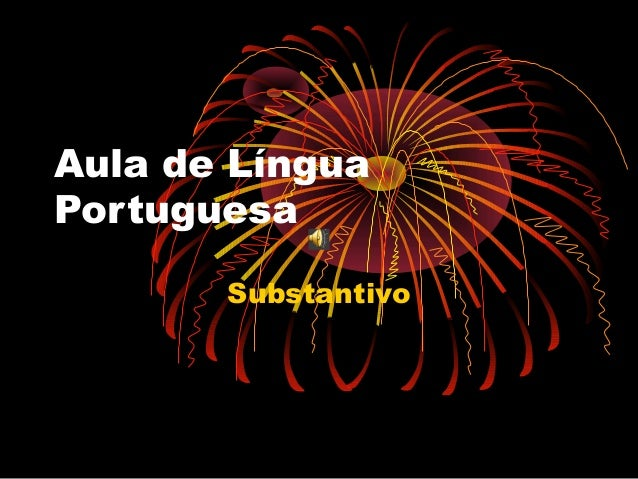 Aula de Língua Portuguesa Substantivo