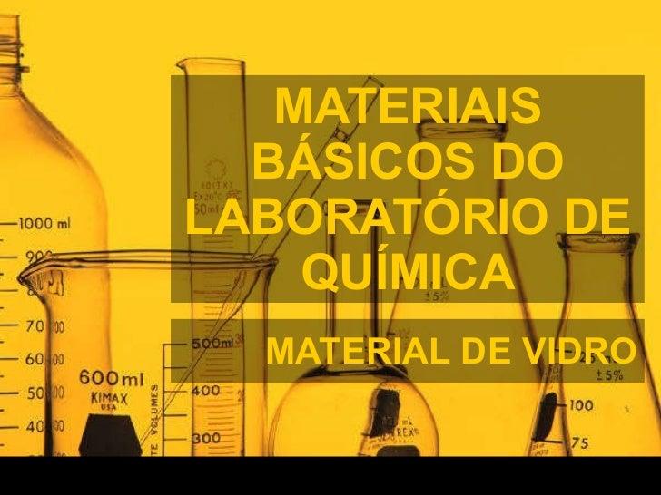 MATERIAIS BÁSICOS DO LABORATÓRIO DE QUÍMICA MATERIAL DE VIDRO