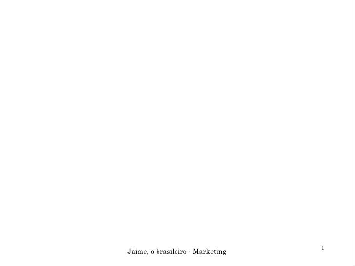 1 Jaime, o brasileiro - Marketing