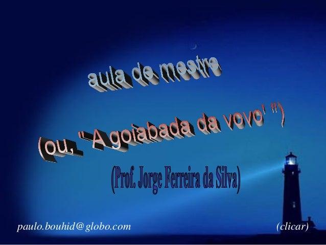 paulo.bouhid@globo.com (clicar)