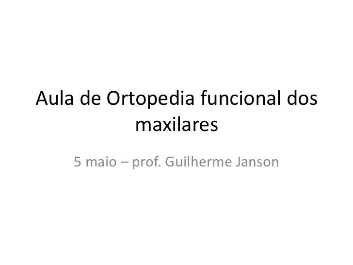 Aula de Ortopedia funcional dos maxilares<br />5 maio – prof. Guilherme Janson<br />