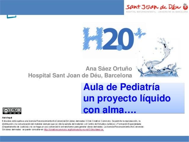 Aula de Pediatría un proyecto líquido con alma…. Aula de Pediatría un proyecto líquido con alma…. Ana Sáez Ortuño Hospital...